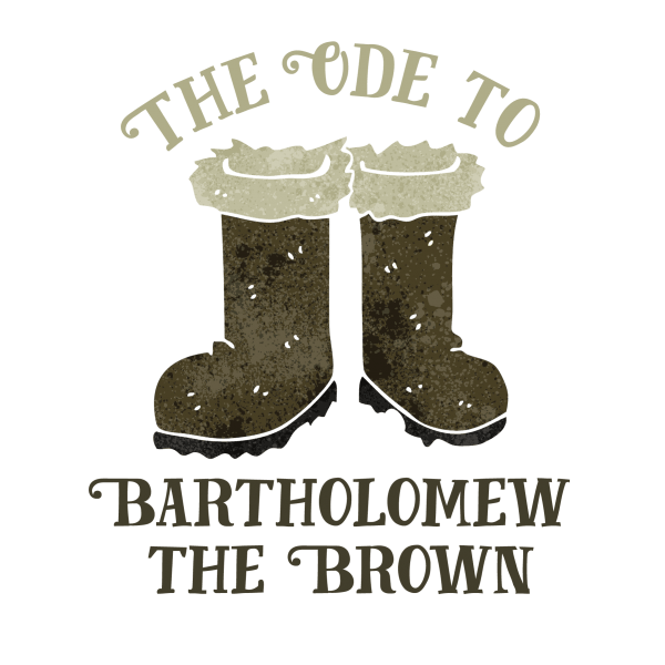 The Ode to Bartholomew the Brown