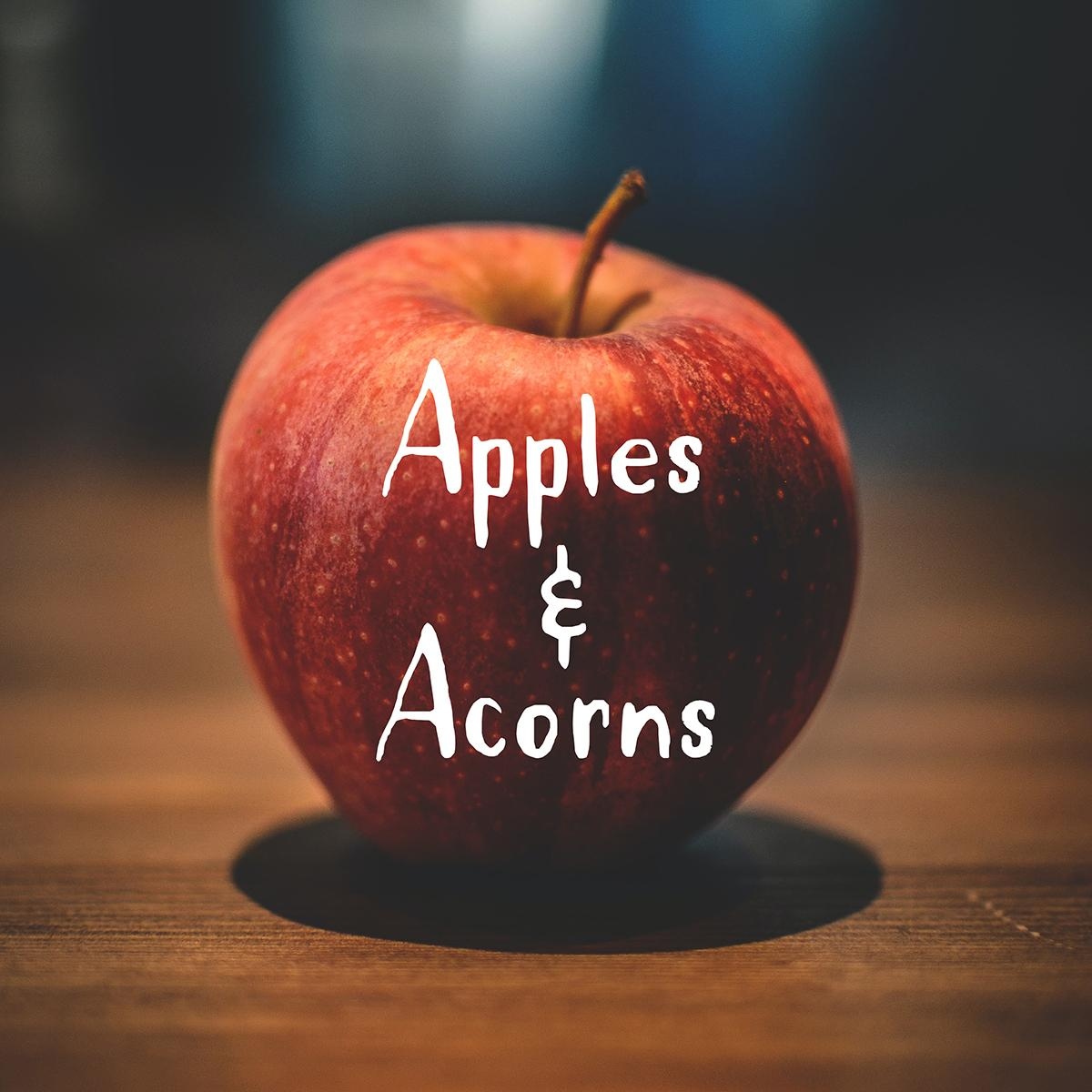 Apples & Acorns